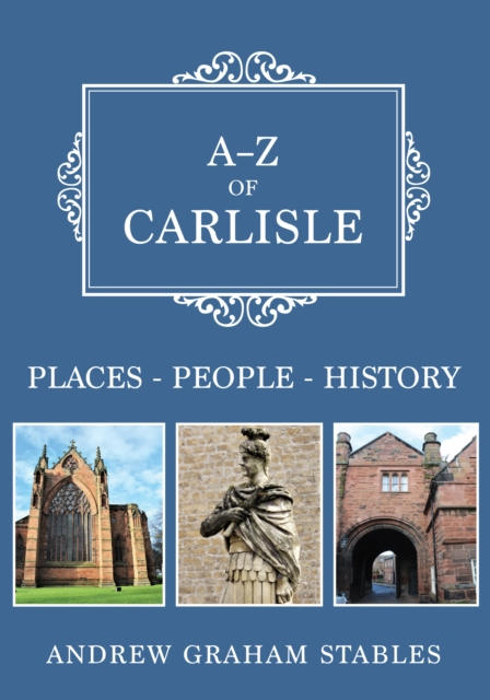 A-Z of Carlisle: Places-People-History