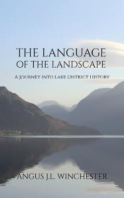 The Language of the Landscape: A Journey into Lake District History