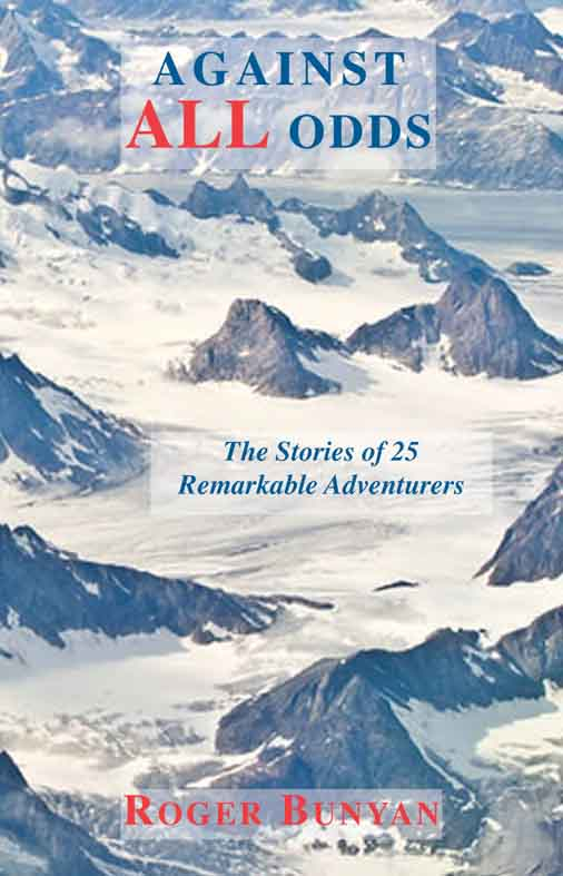 Against All Odds: The Stories of 25 Remarkable Adventurers