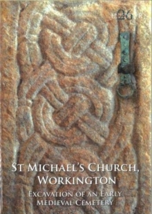 St Michael's Church, Workington : Excavation of an Early Medieval Cemetery