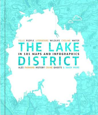 *2020 WINNER LAKELAND BOOK OF YEAR The Lake District in 101 Maps and Infographics