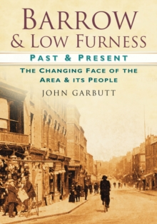 Barrow & Low Furness: Past & Present : The Changing Face of the Area & its People