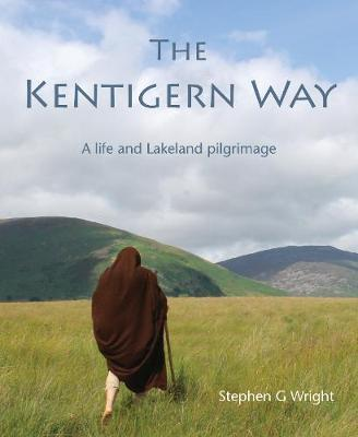 The Kentigern Way: A Life and Lakeland Pilgrimage