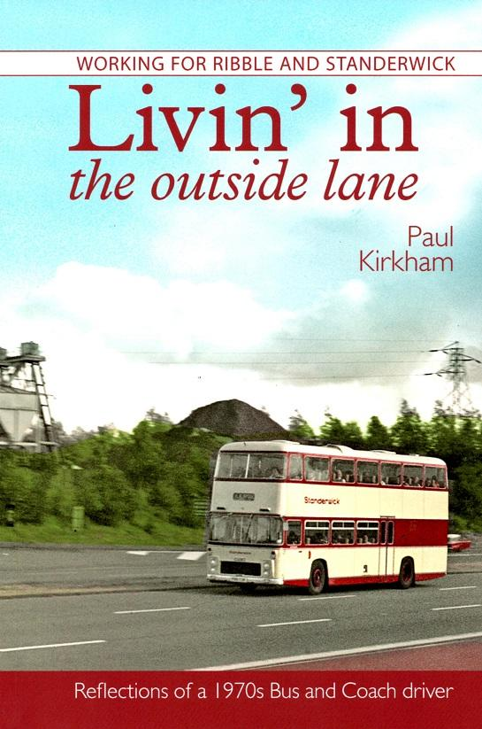 Livin' in the outside lane: Working for Ribble and Standerwick - Reflections of a 1970s Bus and Coach Driver