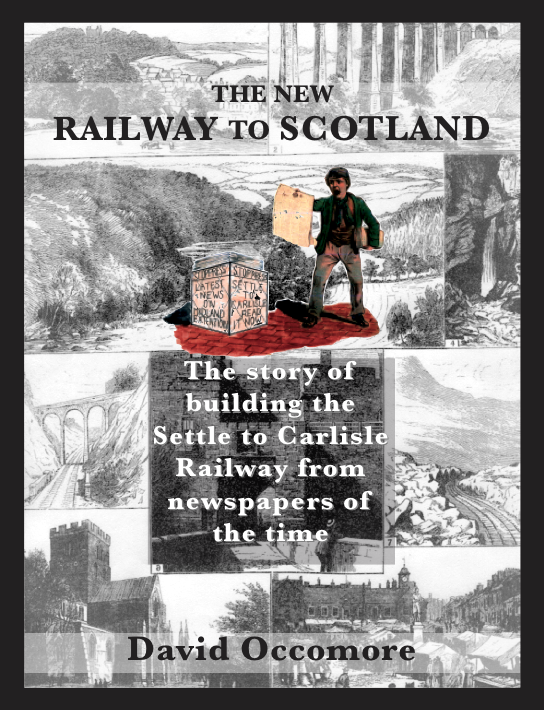 The New Railway to Scotland : The story of building the Settle to Carlisle Railway from newspapers of the time