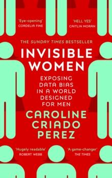 Caroline Criado Perez, Invisible Women : Data Bias in a World Designed for Men