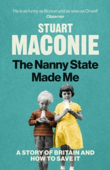 The Nanny State Made Me : A Story of Britain and How to Save it