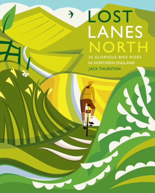 Lost Lanes North: 36 Glorious Bike Rides In Northern England
