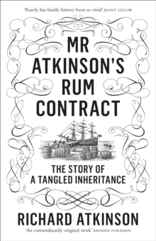 Mr Atkinson's Rum Contract : The Story of a Tangled Inheritance
