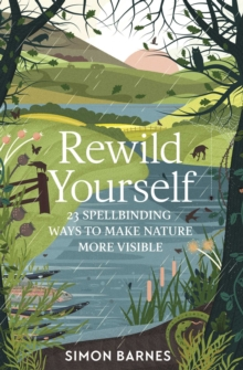 Rewild Yourself : 23 Spellbinding Ways to Make Nature More Visible