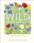 Wild Your Garden : Create a sanctuary for nature