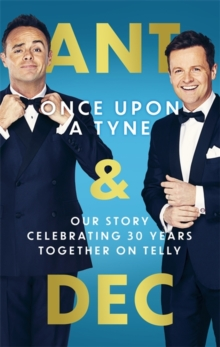 **SIGNED EDITION** Ant & Dec: Once Upon a Tyne - Our Story Celebrating 30 Years Together on Telly