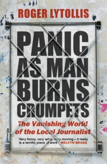 **PRE ORDER** Panic as Man Burns Crumpets The Vanishing World of the Local Journalist