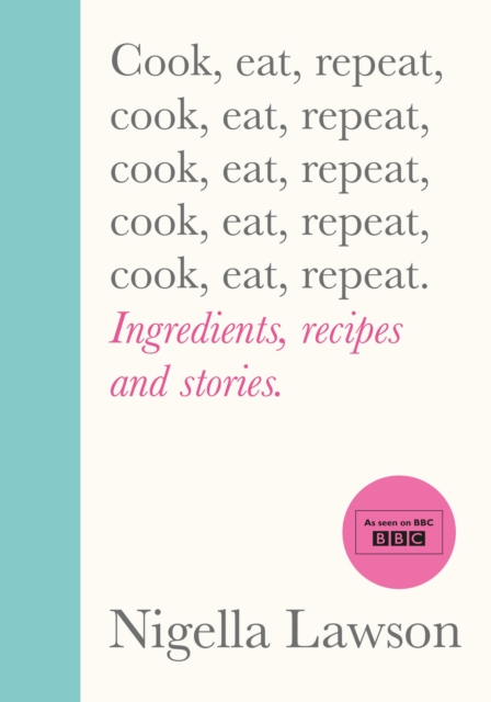 ***SIGNED COPY** Cook, Eat, Repeat : Ingredients, Recipes and Stories.