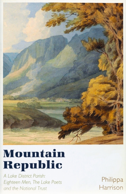**PRE-ORDER** Mountain Republic : A Lake District Parish - Eighteen Men, The Lake Poets and the National Trust