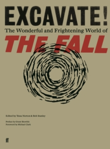 **SIGNED COPY** Excavate! : The Wonderful and Frightening World of The Fall