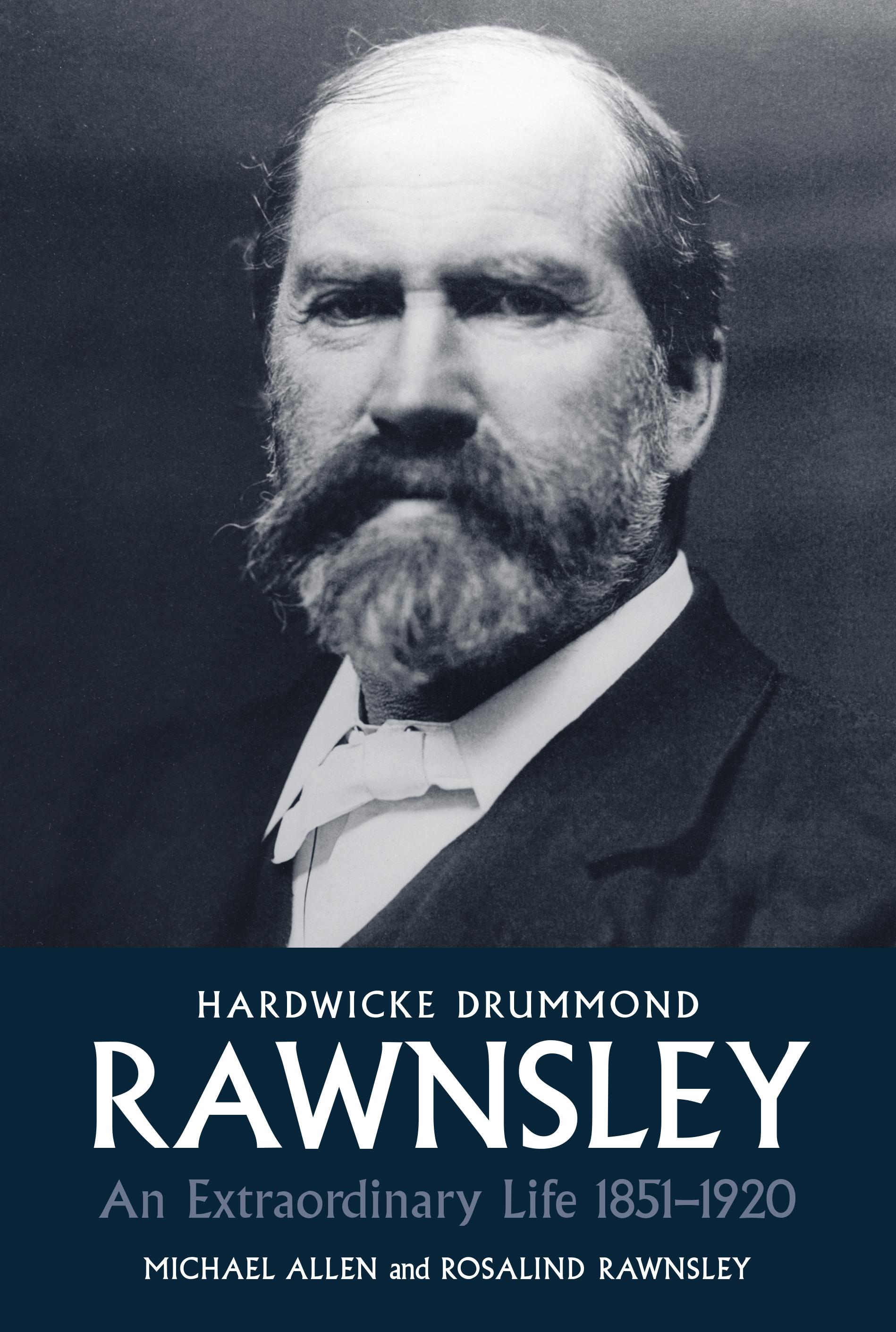 **PRE-ORDER A SIGNED COPY** Hardwicke Drummond Rawnsley; An Extraordinary Life 1851 - 1920
