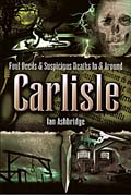 Foul Deeds & Suspicious Deaths In & Around Carlisle