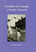 Carlisle to Canada - A Family Chronicle
