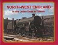 North-West England In the Latter Days of Steam